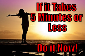 5 Minutes or Less - Do it Now!