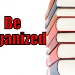 Be Organized  (Tips to be More Productive – 26 of 30)