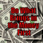 Do What Brings in the Money First (Tips to be More Productive – 29 of 30)