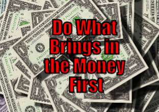 Do What Brings in the Money First
