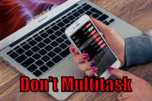 Don\'t Multitask