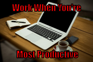 Work When You\'re Most Productive