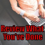 Review What You Have Done (Tips to be More Productive – 28 of 30)