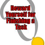 Reward Yourself for Finishing a Task (Tips to be More Productive – 19 of 30)