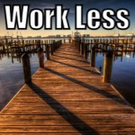 Work Less  (Tips to be More Productive – 14 of 30)