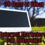 30 Things an Internet Marketer can Outsource