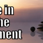Be in the Moment (Tips to be More Relaxed – 16 of 31)