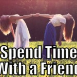 Spend Time with a Friend (Tips to be More Relaxed – 15 of 31)