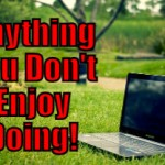 Anything You Don't Enjoy Doing (Things an Internet Marketer can Outsource – 30 of 30)
