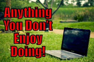 Anything You Don\'t Enjoy Doing