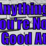 Anything You're Not Good At (Things an Internet Marketer can Outsource – 29 of 30)