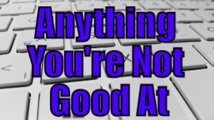 Anything You\'re Not Good At